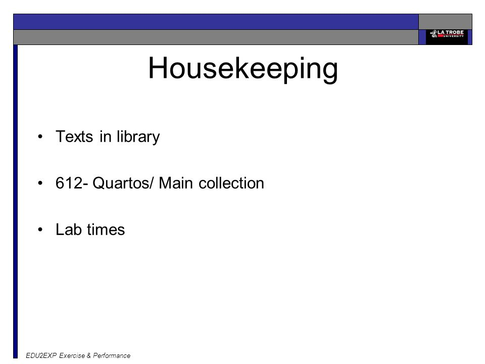 EDU2EXP Exercise & Performance Housekeeping Texts in library 612- Quartos/ Main collection Lab times