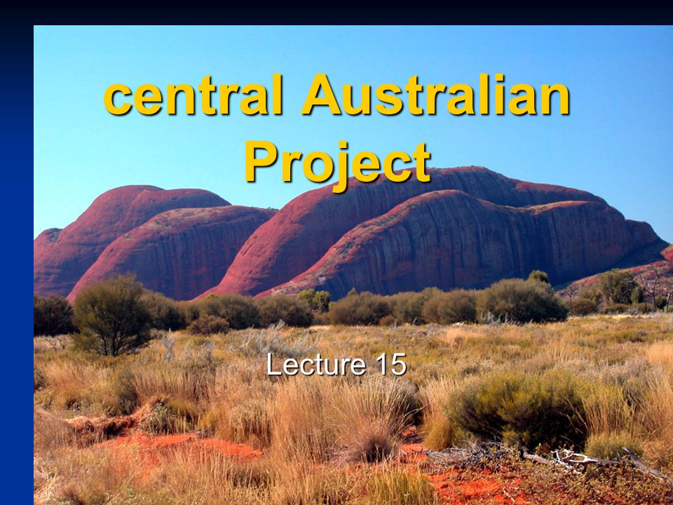 central Australian Project Lecture 15