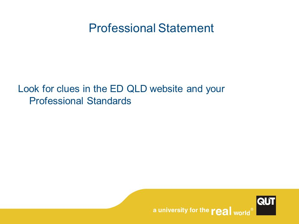 Professional Statement Look for clues in the ED QLD website and your Professional Standards