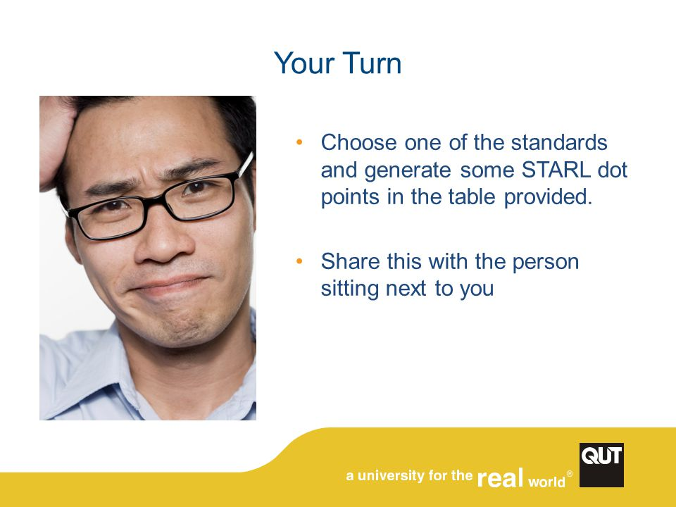 Your Turn Choose one of the standards and generate some STARL dot points in the table provided.