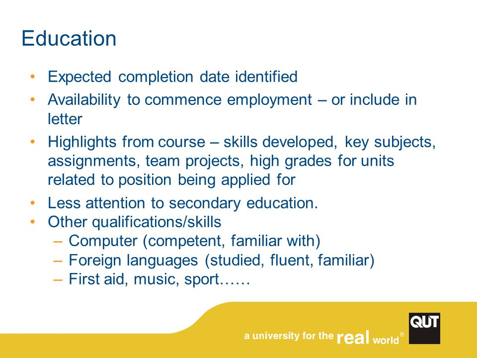 Education Expected completion date identified Availability to commence employment – or include in letter Highlights from course – skills developed, ke