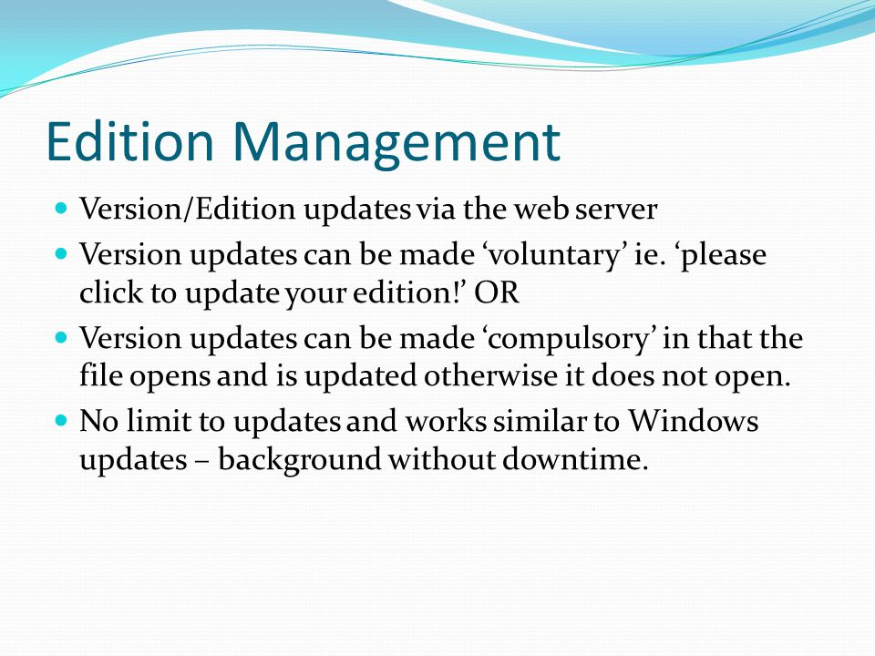 Edition Management Version/Edition updates via the web server Version updates can be made 'voluntary' ie.