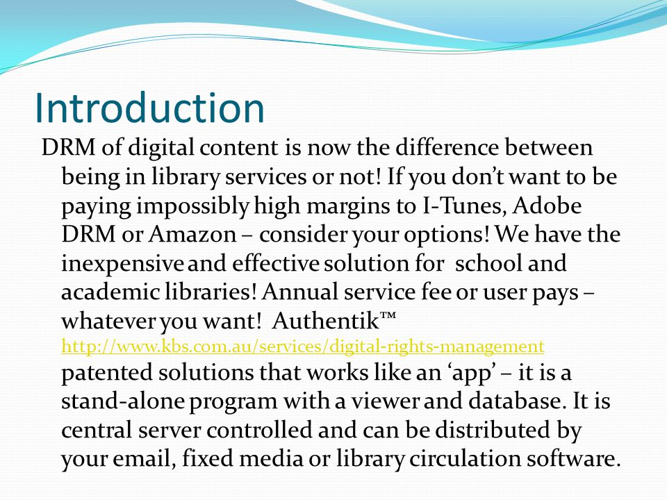Introduction DRM of digital content is now the difference between being in library services or not.