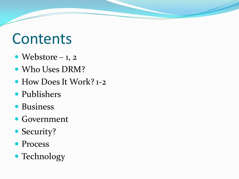 Contents Webstore – 1, 2 Who Uses DRM. How Does It Work.