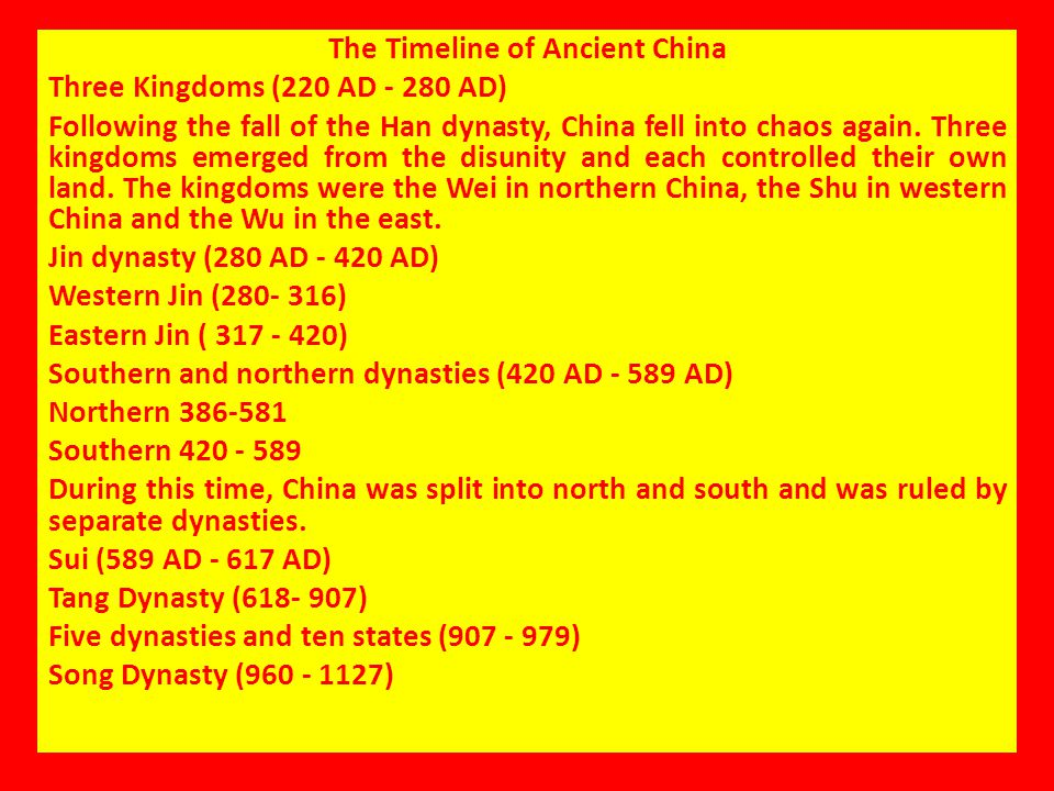 The Timeline of Ancient China Three Kingdoms (220 AD - 280 AD) Following the fall of the Han dynasty, China fell into chaos again. Three kingdoms emer