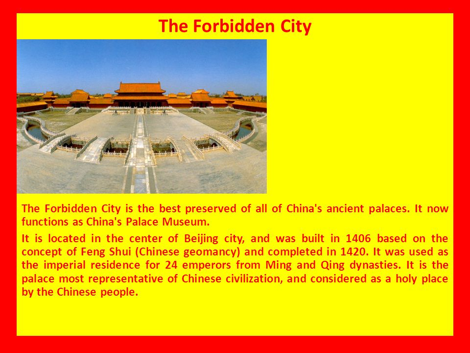 The Forbidden City The Forbidden City is the best preserved of all of China's ancient palaces. It now functions as China's Palace Museum. It is locate