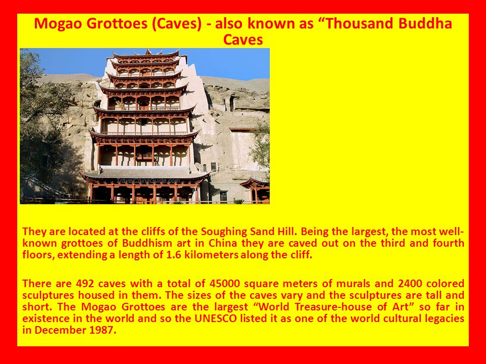 "Mogao Grottoes (Caves) - also known as ""Thousand Buddha Caves They are located at the cliffs of the Soughing Sand Hill. Being the largest, the most we"
