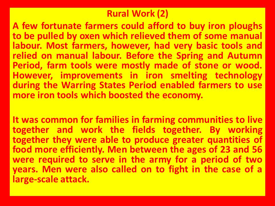 Rural Work (2) A few fortunate farmers could afford to buy iron ploughs to be pulled by oxen which relieved them of some manual labour. Most farmers,