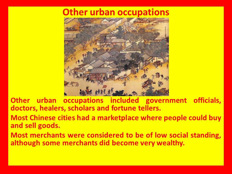 Other urban occupations Other urban occupations included government officials, doctors, healers, scholars and fortune tellers. Most Chinese cities had
