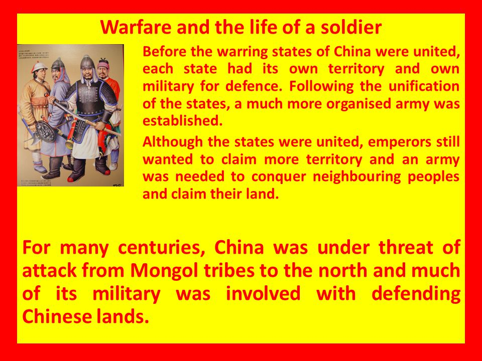 Warfare and the life of a soldier Before the warring states of China were united, each state had its own territory and own military for defence. Follo