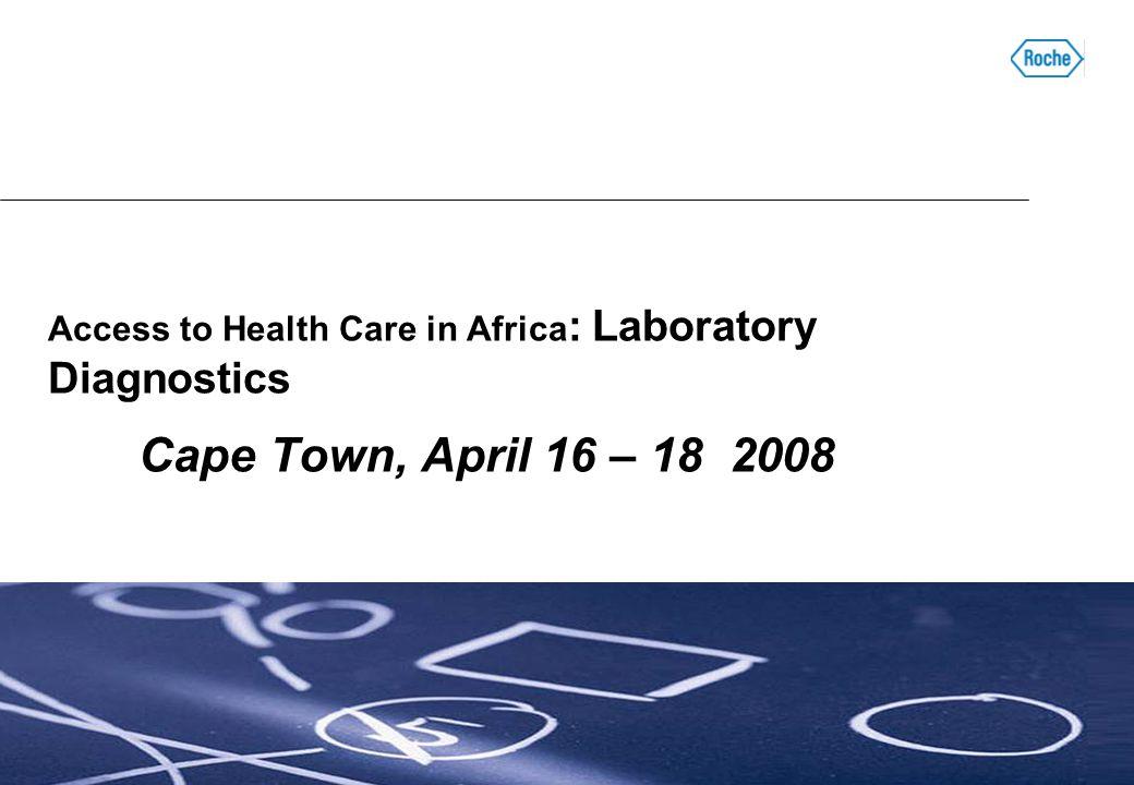Access to Health Care in Africa : Laboratory Diagnostics Cape Town, April 16 – 18 2008