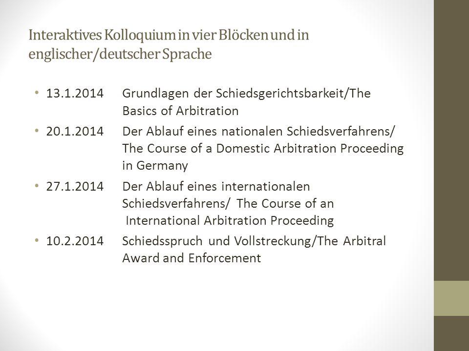 Interaktives Kolloquium in vier Blöcken und in englischer/deutscher Sprache 13.1.2014Grundlagen der Schiedsgerichtsbarkeit/The Basics of Arbitration 2