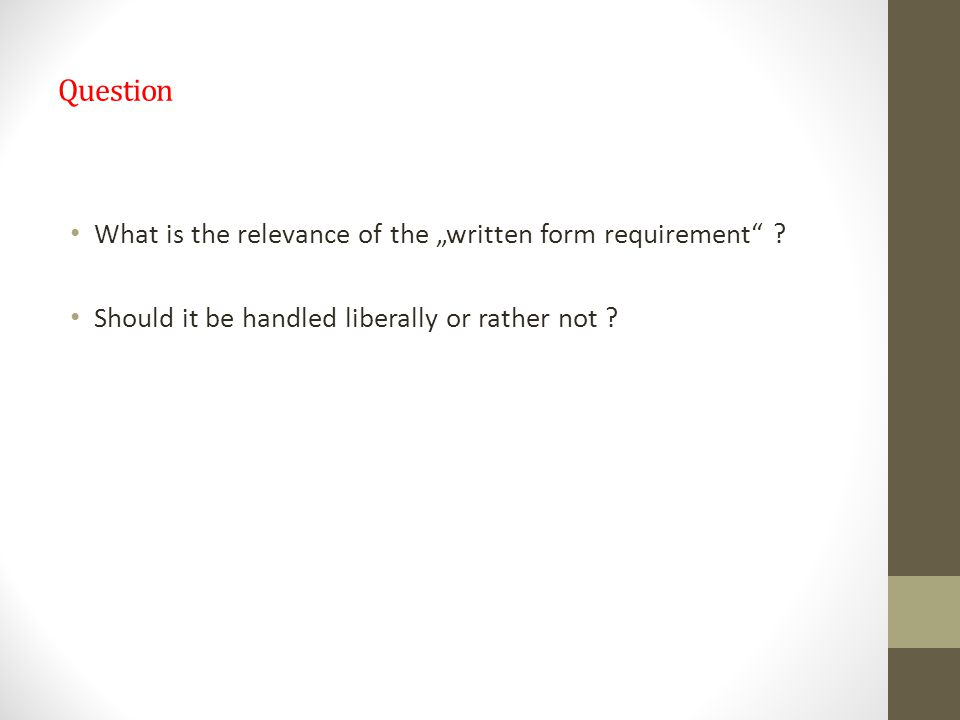 "Question What is the relevance of the ""written form requirement ."