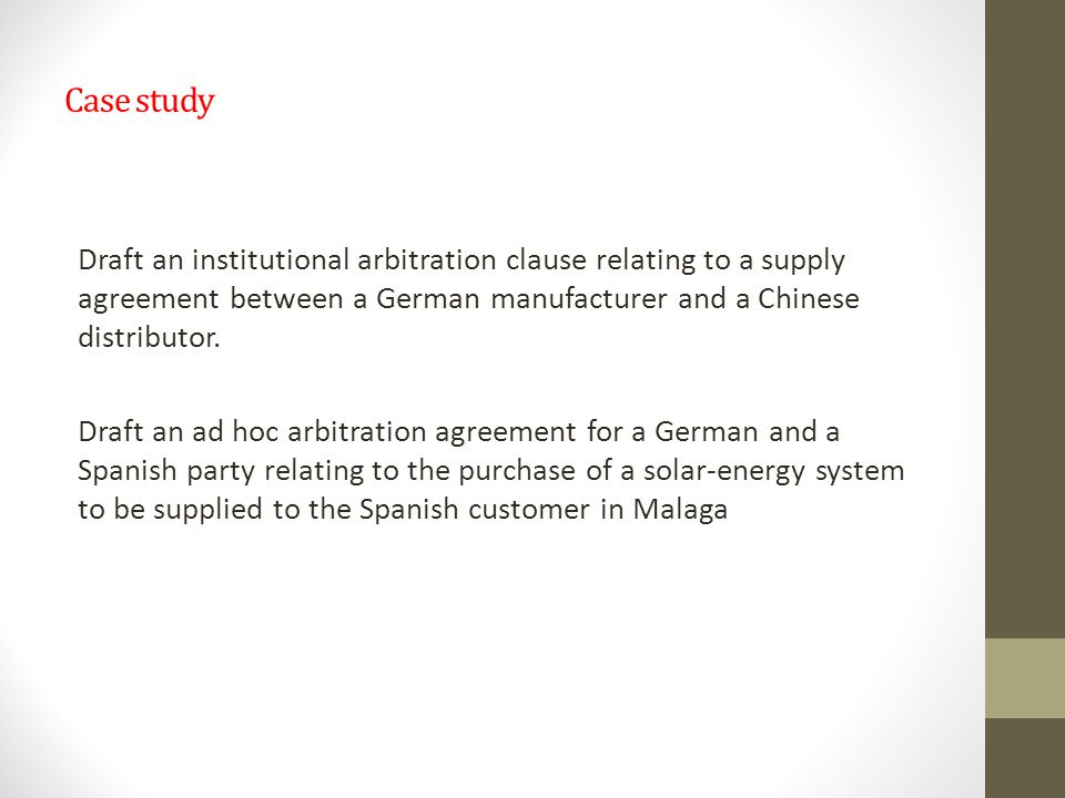 Case study Draft an institutional arbitration clause relating to a supply agreement between a German manufacturer and a Chinese distributor.