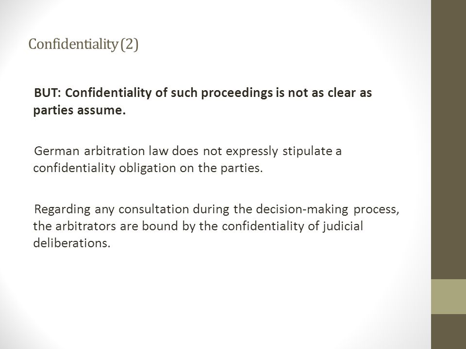 Confidentiality (2) BUT: Confidentiality of such proceedings is not as clear as parties assume.