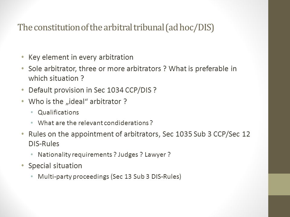The constitution of the arbitral tribunal (ad hoc/DIS) Key element in every arbitration Sole arbitrator, three or more arbitrators .