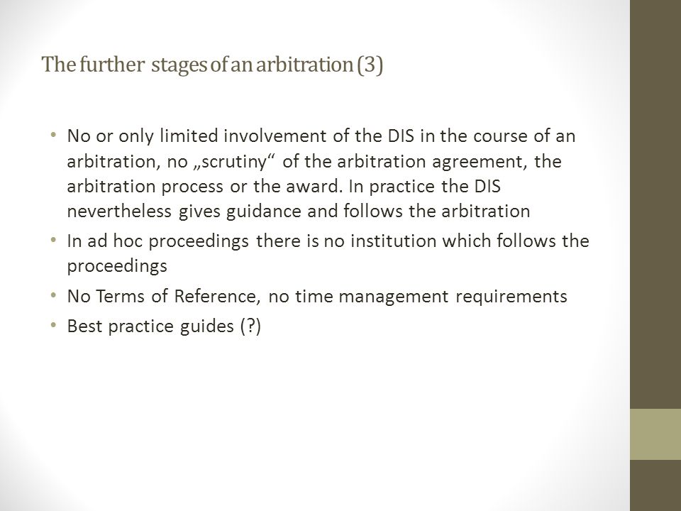 "The further stages of an arbitration (3) No or only limited involvement of the DIS in the course of an arbitration, no ""scrutiny of the arbitration agreement, the arbitration process or the award."