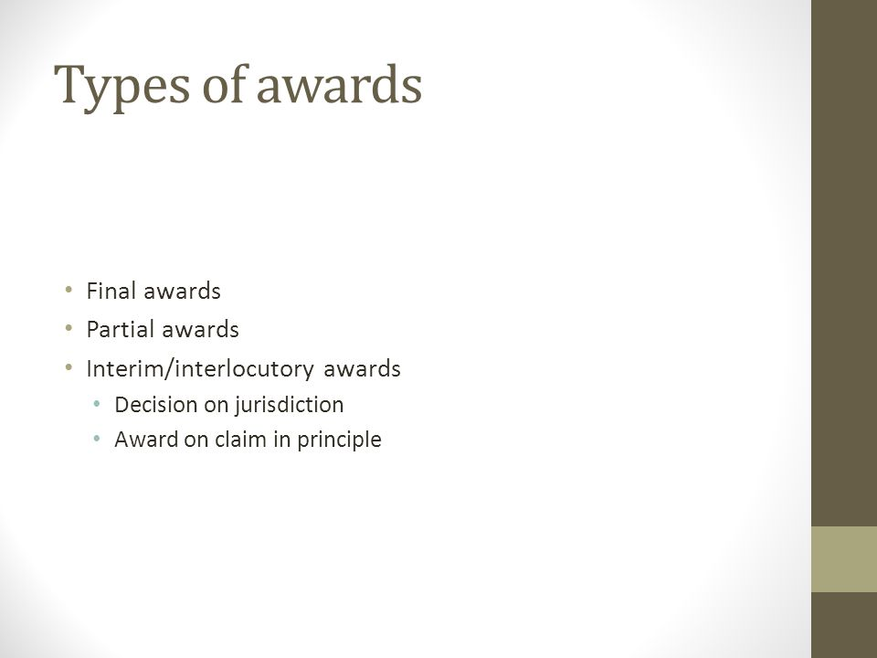 Types of awards Final awards Partial awards Interim/interlocutory awards Decision on jurisdiction Award on claim in principle