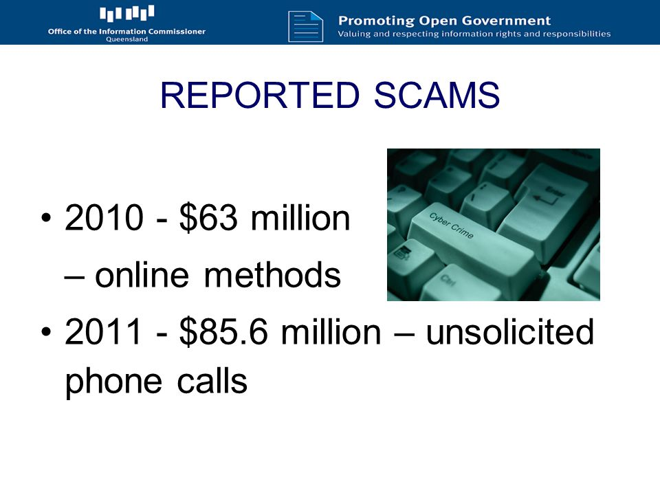 REPORTED SCAMS $63 million – online methods $85.6 million – unsolicited phone calls
