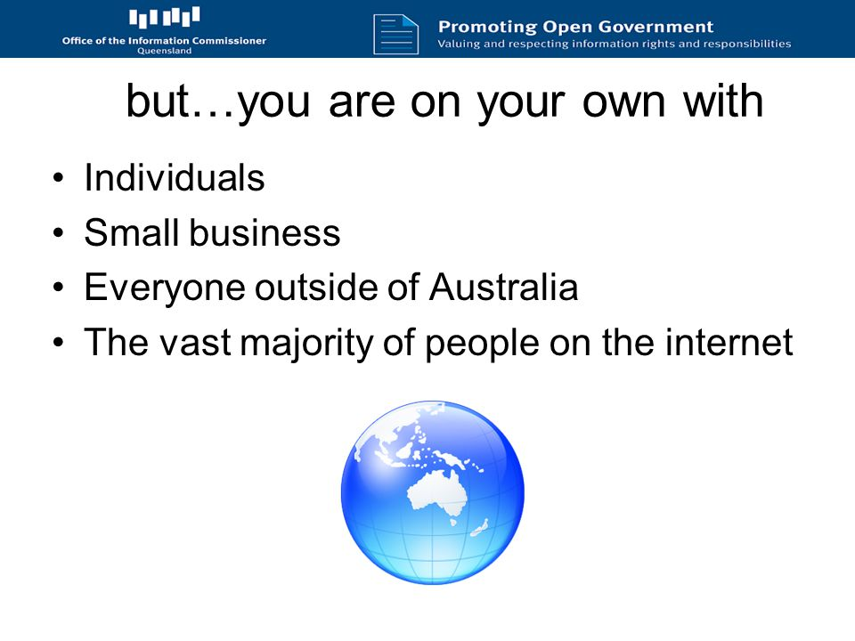 but…you are on your own with Individuals Small business Everyone outside of Australia The vast majority of people on the internet