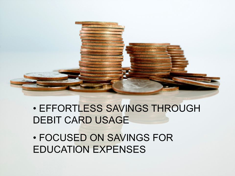 EFFORTLESS SAVINGS THROUGH DEBIT CARD USAGE FOCUSED ON SAVINGS FOR EDUCATION EXPENSES