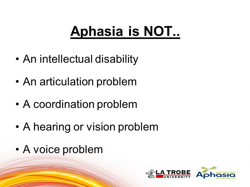 Aphasia is NOT.. An intellectual disability An articulation problem A coordination problem A hearing or vision problem A voice problem 8