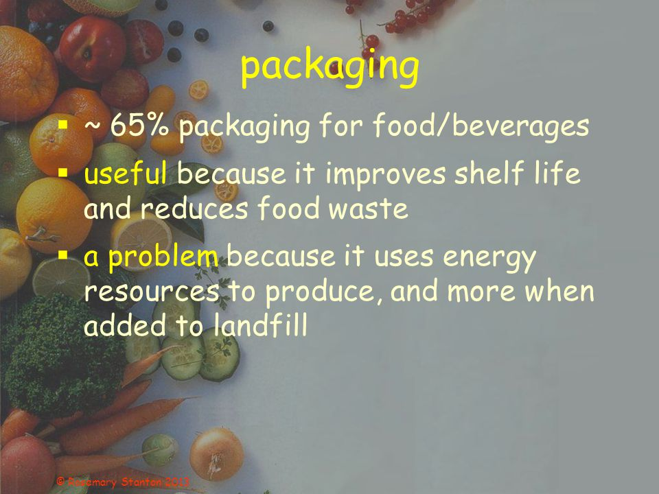 packaging  ~ 65% packaging for food/beverages  useful because it improves shelf life and reduces food waste  a problem because it uses energy resources to produce, and more when added to landfill