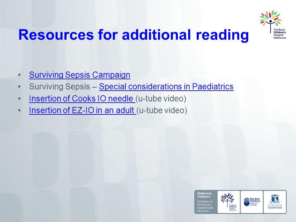 Resources for additional reading Surviving Sepsis Campaign Surviving Sepsis – Special considerations in PaediatricsSpecial considerations in Paediatri