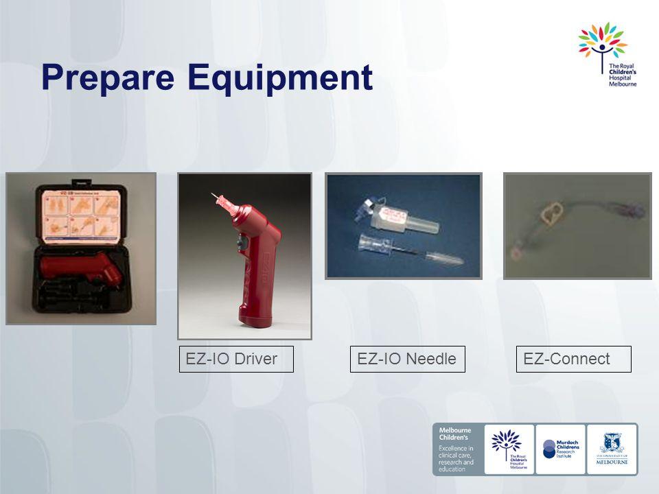 Prepare Equipment EZ-IO DriverEZ-IO NeedleEZ-Connect