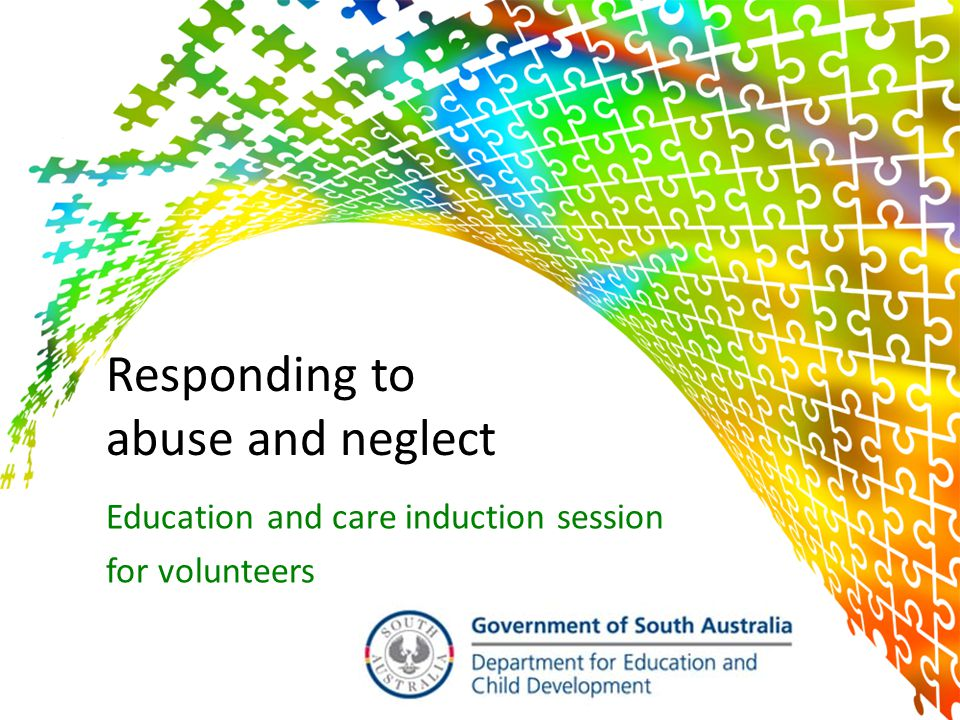 1 Responding to abuse and neglect Education and care induction session for volunteers