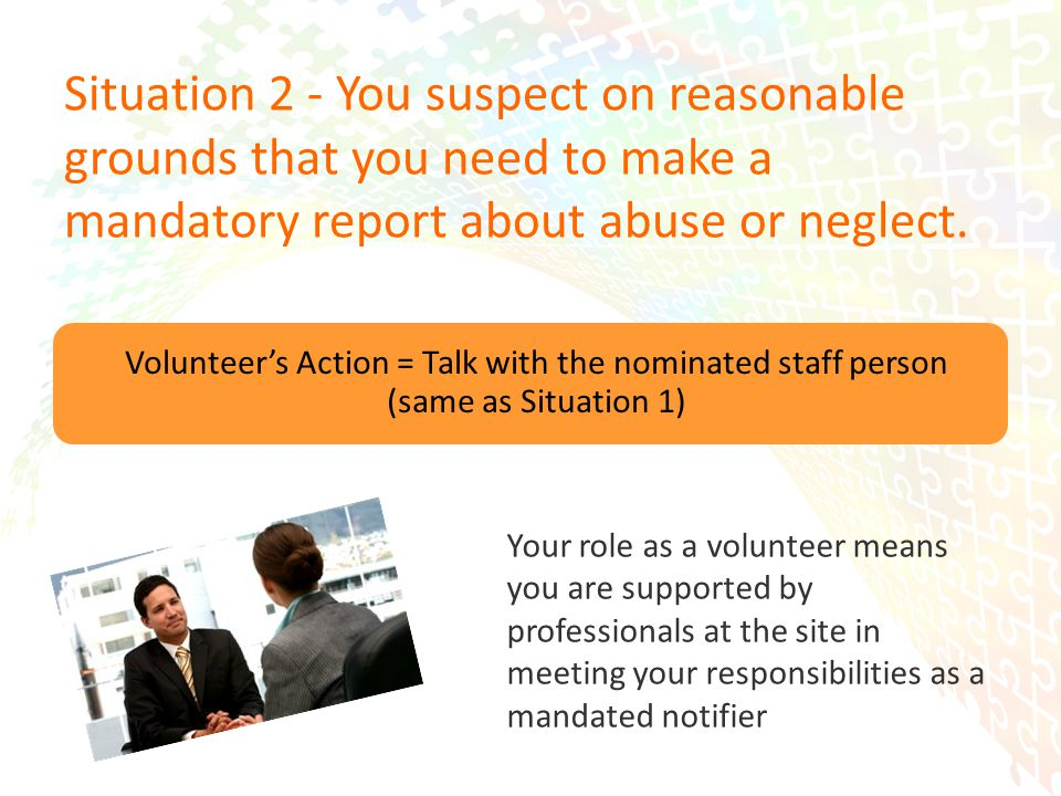 15 Situation 2 - You suspect on reasonable grounds that you need to make a mandatory report about abuse or neglect.