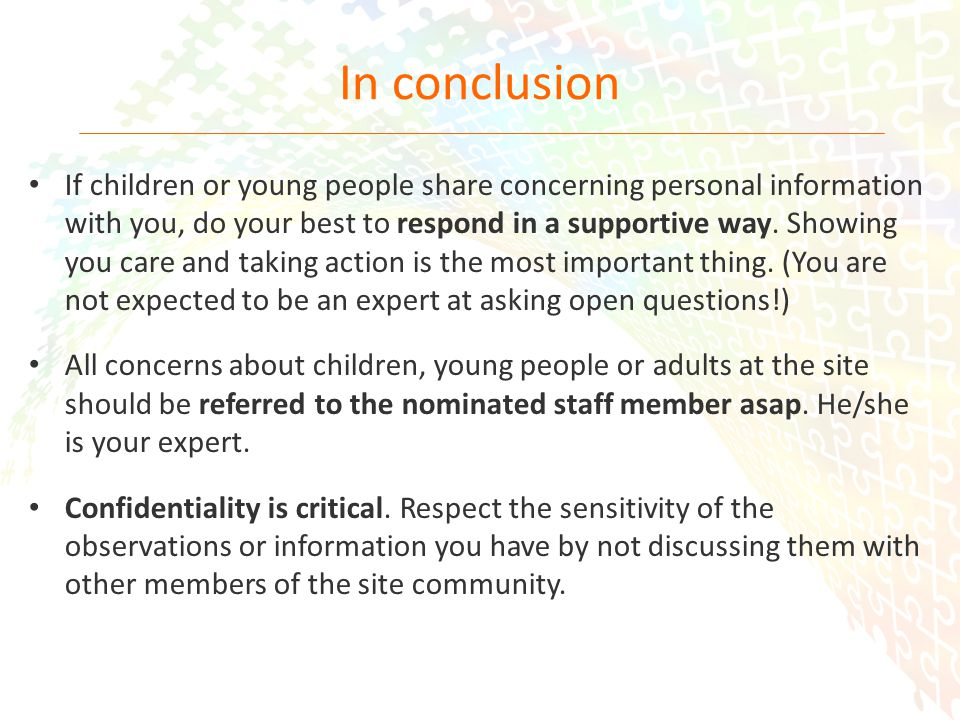 32 In conclusion If children or young people share concerning personal information with you, do your best to respond in a supportive way.