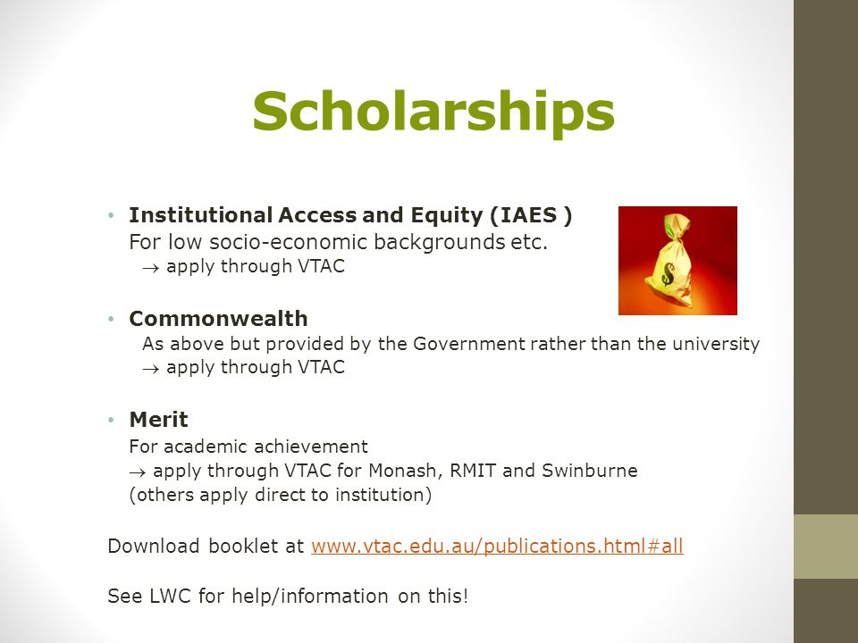 Scholarships Institutional Access and Equity (IAES ) For low socio-economic backgrounds etc.
