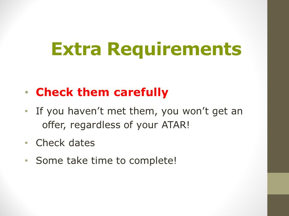 Extra Requirements Check them carefully If you haven't met them, you won't get an offer, regardless of your ATAR.