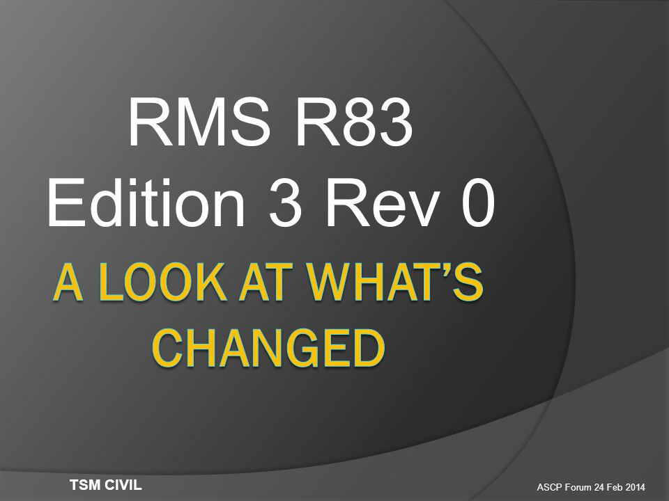 RMS R83 Edition 3 Rev 0 ASCP Forum 24 Feb 2014 TSM CIVIL