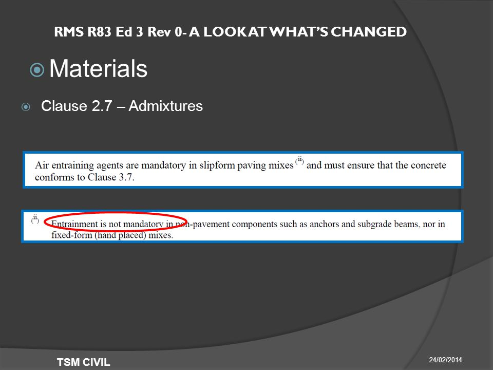 RMS R83 Ed 3 Rev 0- A LOOK AT WHAT'S CHANGED  Materials 24/02/2014 TSM CIVIL  Clause 2.7 – Admixtures