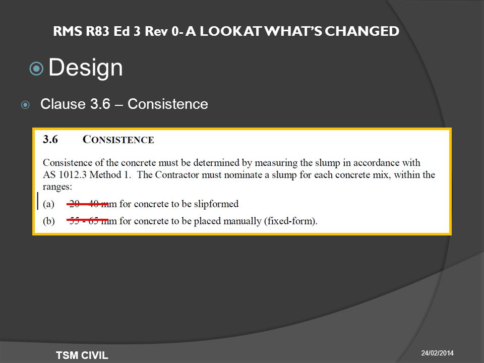 RMS R83 Ed 3 Rev 0- A LOOK AT WHAT'S CHANGED  Design 24/02/2014 TSM CIVIL  Clause 3.6 – Consistence