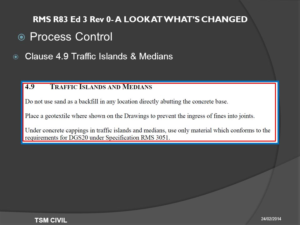 RMS R83 Ed 3 Rev 0- A LOOK AT WHAT'S CHANGED  Process Control 24/02/2014 TSM CIVIL  Clause 4.9 Traffic Islands & Medians