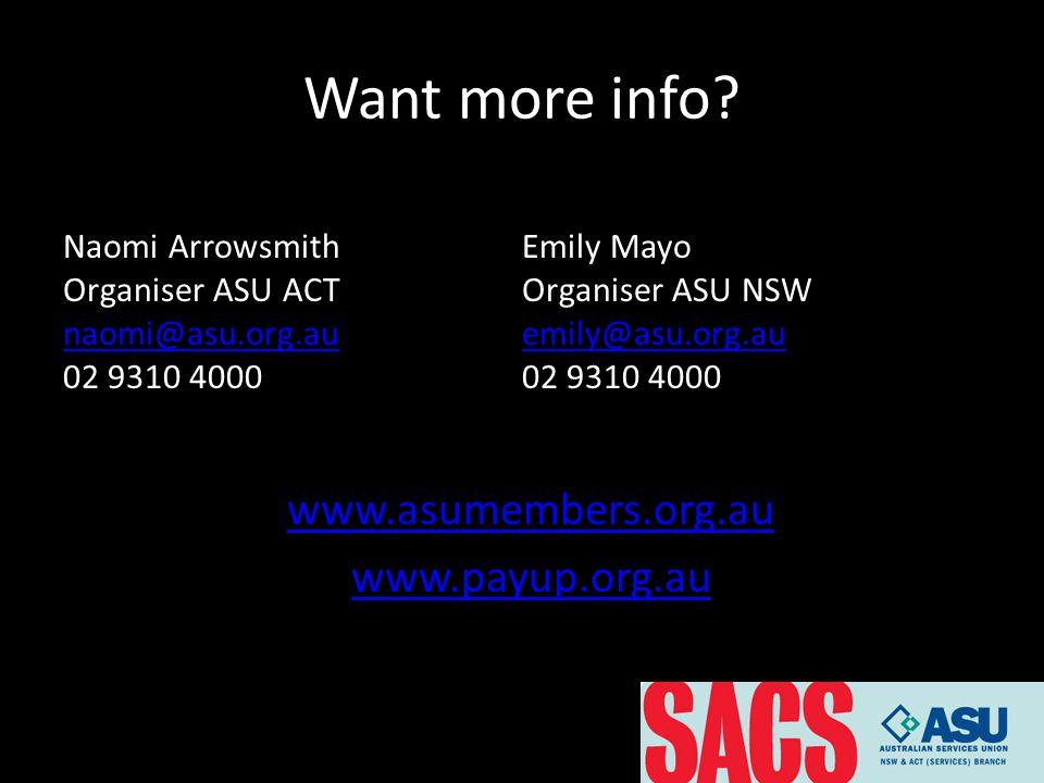 Want more info? Naomi Arrowsmith Organiser ASU ACT naomi@asu.org.au 02 9310 4000 Emily Mayo Organiser ASU NSW emily@asu.org.au 02 9310 4000 www.asumem