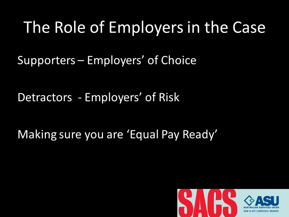 The Role of Employers in the Case Supporters – Employers' of Choice Detractors - Employers' of Risk Making sure you are 'Equal Pay Ready'