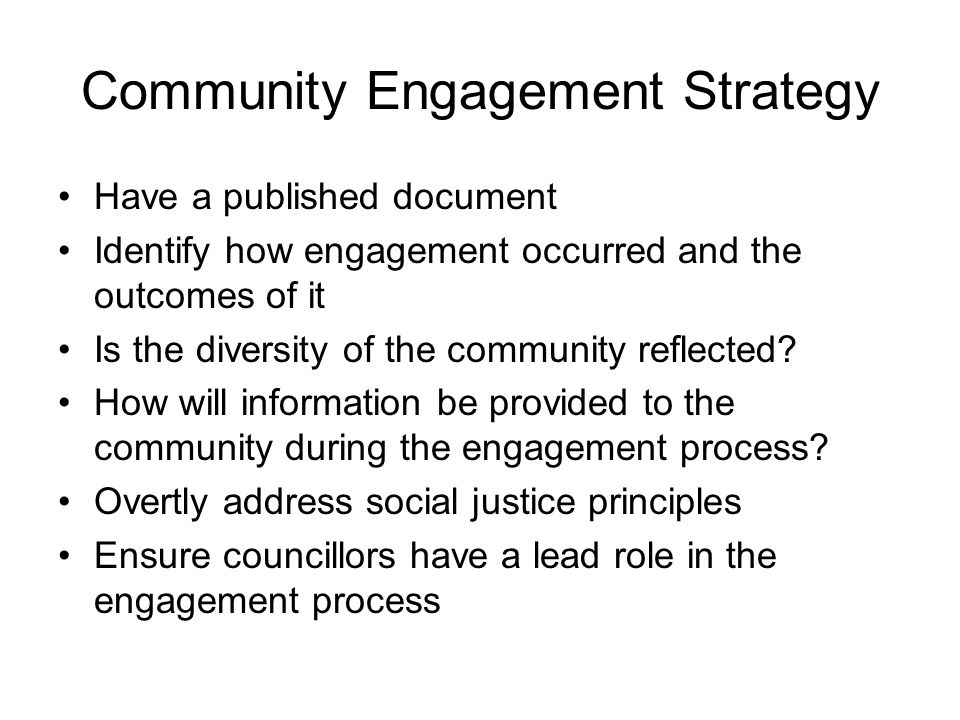 Community Engagement Strategy Have a published document Identify how engagement occurred and the outcomes of it Is the diversity of the community refl