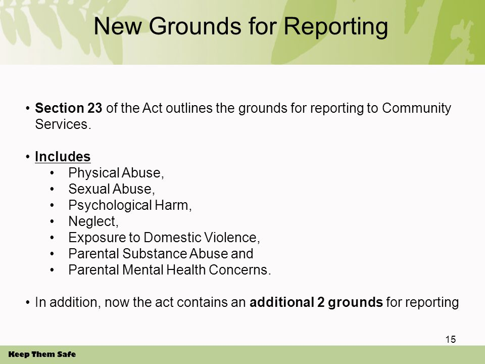 New Grounds for Reporting Section 23 of the Act outlines the grounds for reporting to Community Services.