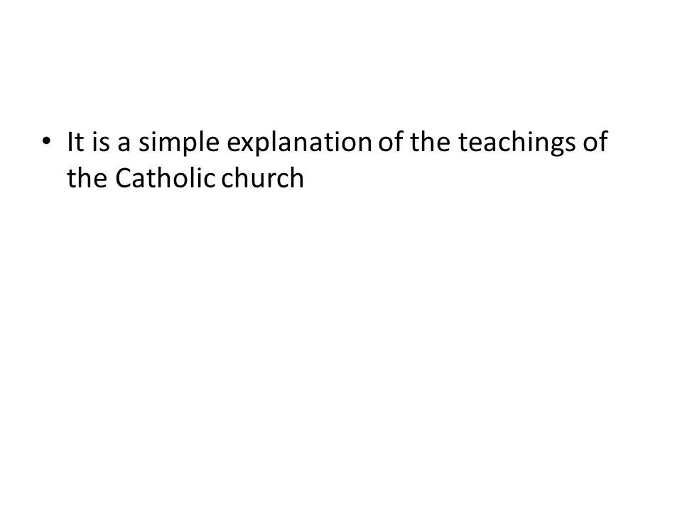 It is a simple explanation of the teachings of the Catholic church