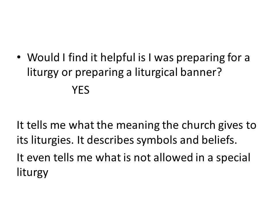 Would I find it helpful is I was preparing for a liturgy or preparing a liturgical banner.