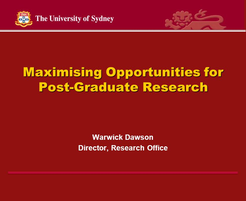 Maximising Opportunities for Post-Graduate Research Warwick Dawson Director, Research Office