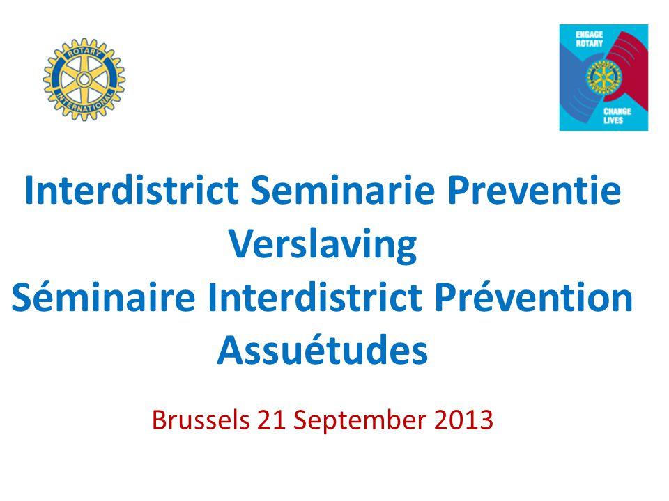 Interdistrict Seminarie Preventie Verslaving Séminaire Interdistrict Prévention Assuétudes Brussels 21 September 2013