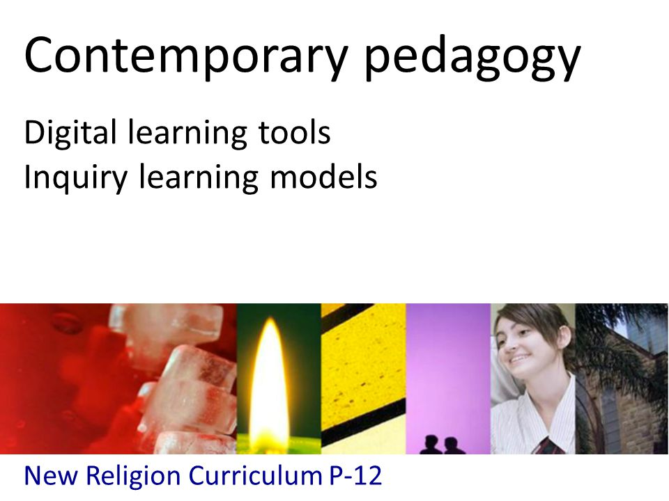 New Religion Curriculum P-12 Contemporary pedagogy Digital learning tools Inquiry learning models