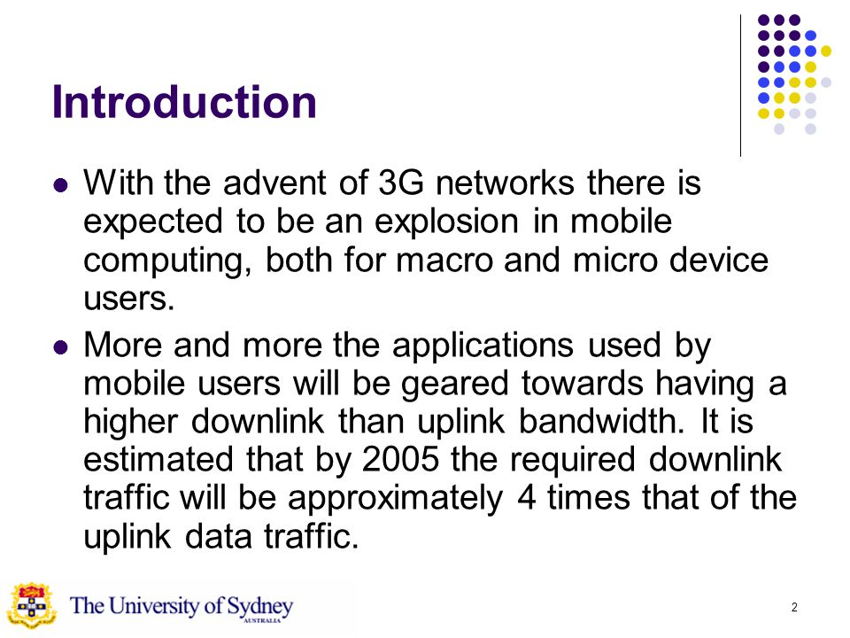 2 Introduction With the advent of 3G networks there is expected to be an explosion in mobile computing, both for macro and micro device users.