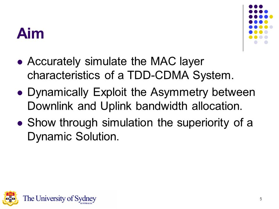 5 Aim Accurately simulate the MAC layer characteristics of a TDD-CDMA System.