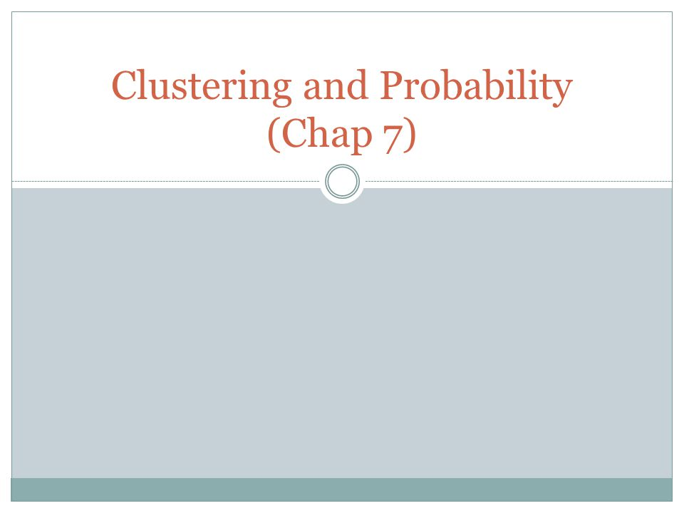 Clustering and Probability (Chap 7)
